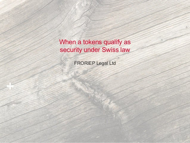 When a tokens qualify as security under Swiss law FRORIEP Legal Ltd