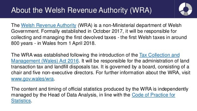 About the Welsh Revenue Authority (WRA) The Welsh Revenue Authority (WRA) is a non-Ministerial department of Welsh Governm...
