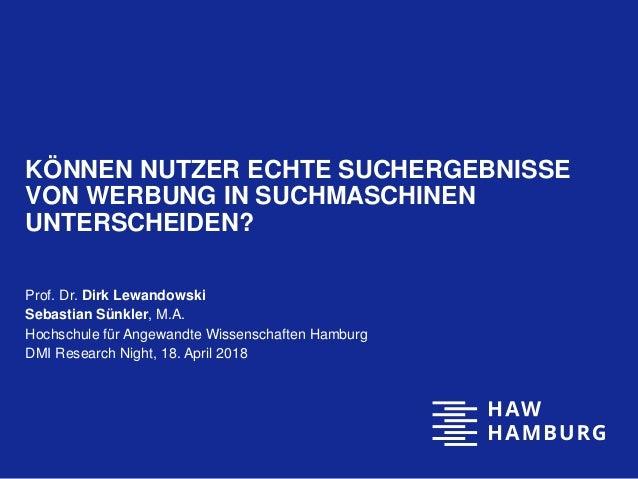 KÖNNEN NUTZER ECHTE SUCHERGEBNISSE VON WERBUNG IN SUCHMASCHINEN UNTERSCHEIDEN? Prof. Dr. Dirk Lewandowski Sebastian Sünkle...
