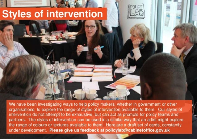 Styles of intervention We have been investigating ways to help policy makers, whether in government or other organisations...