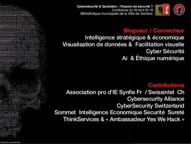 Cybersécurité & Quotidien : l'illusion de sécurité ? Conférence du 20 Avril 20 18 Bibliothèque municipale de la Ville de G...