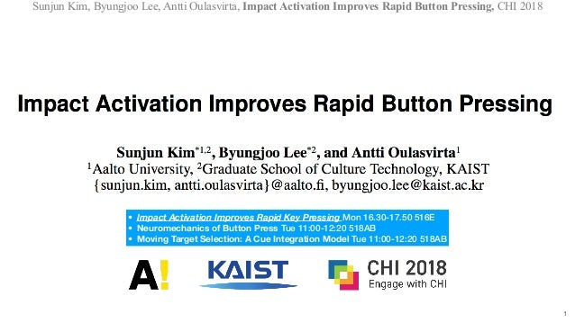 Sunjun Kim, Byungjoo Lee, Antti Oulasvirta, Impact Activation Improves Rapid Button Pressing, CHI 2018 !1 • Impact Activat...