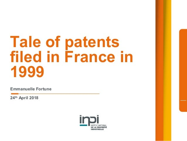 Tale of patents filed in France in 1999 Emmanuelle Fortune 24th April 2018