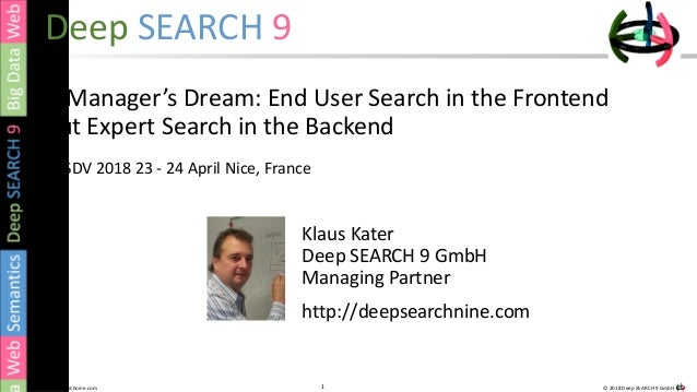 1 © 2018 Deep SEARCH 9 GmbH1http://deepsearchnine.com Deep SEARCH 9 A Manager's Dream: End User Search in the Frontend but...