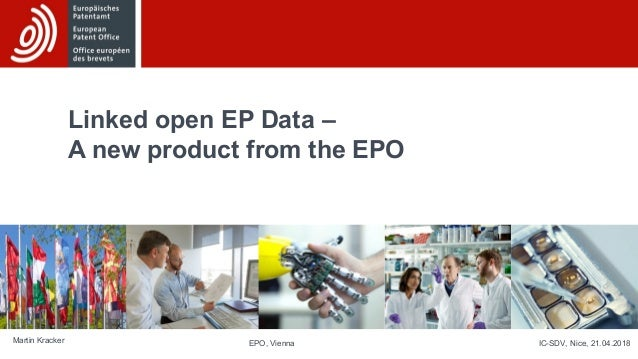 Linked open EP Data – A new product from the EPO Martin Kracker IC-SDV, Nice, 21.04.2018EPO, Vienna