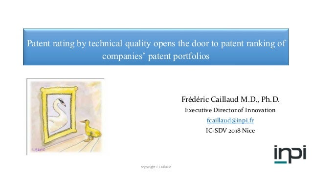 Patent rating by technical quality opens the door to patent ranking of companies' patent portfolios Frédéric Caillaud M.D....