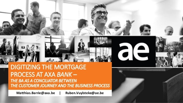 DIGITIZING THE MORTGAGE PROCESS AT AXA BANK – THE BA AS A CONCILIATOR BETWEEN THE CUSTOMER JOURNEY AND THE BUSINESS PROCES...