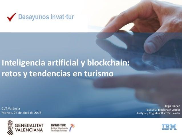 Inteligencia artificial y blockchain: retos y tendencias en turismo Desayunos Invat·tur CdT València Martes, 24 de abril d...