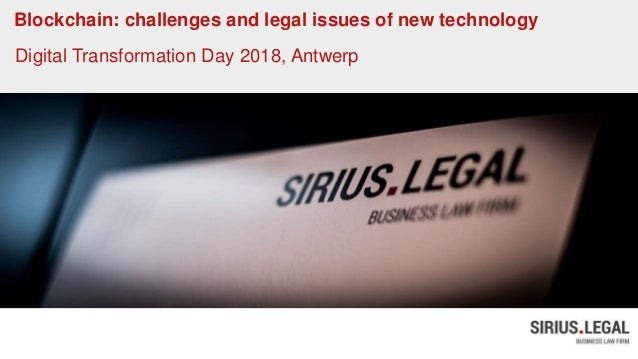 Blockchain: challenges and legal issues of new technology Digital Transformation Day 2018, Antwerp