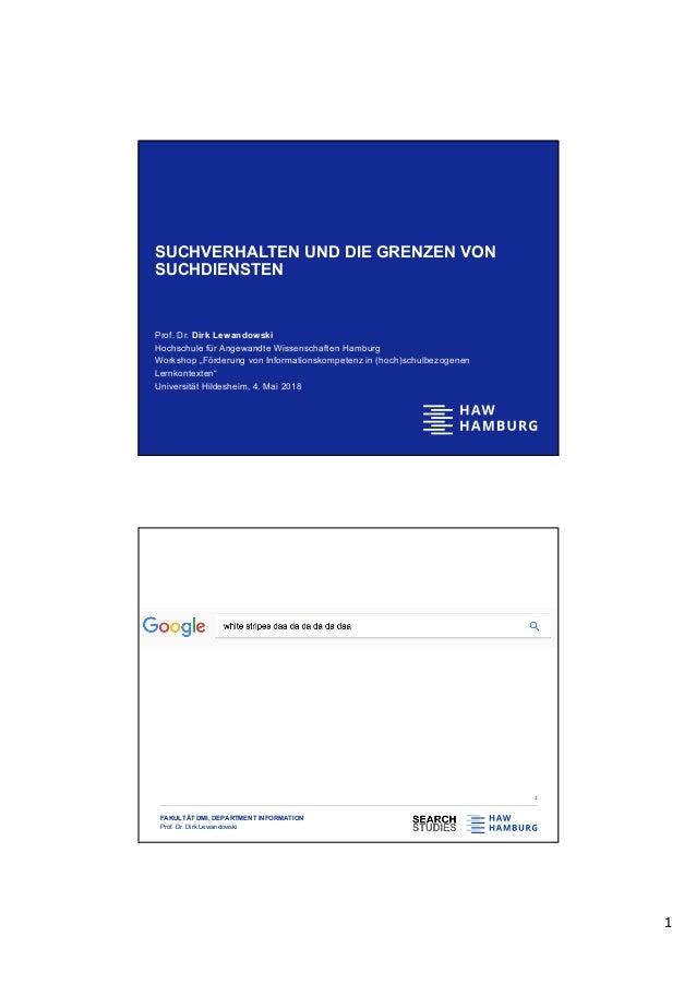 1 SUCHVERHALTEN UND DIE GRENZEN VON SUCHDIENSTEN Prof. Dr. Dirk Lewandowski Hochschule für Angewandte Wissenschaften Hambu...