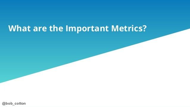 @bob_cotton@bob_cotton What are the Important Metrics?