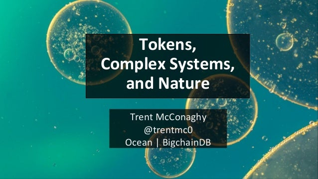 Trent McConaghy @trentmc0 Ocean | BigchainDB Tokens, Complex Systems, and Nature