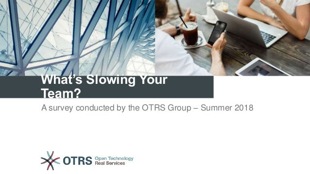 What's Slowing Your Team? A survey conducted by the OTRS Group – Summer 2018