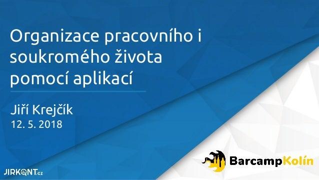 Organizace pracovního i soukromého života pomocí aplikací Jiří Krejčík 12. 5. 2018