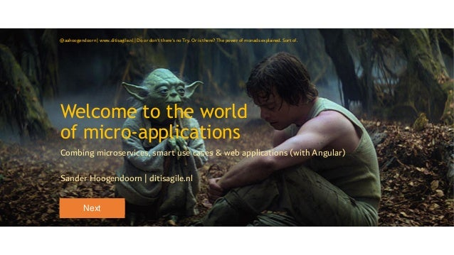 Welcome to the world of micro-applications Combing microservices, smart use cases & web applications (with Angular) Sander...