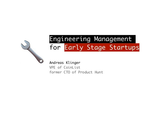 🔧 Engineering Management for Early Stage Startups Andreas Klinger VPE of CoinList former CTO of Product Hunt