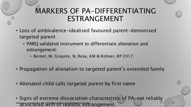 MARKERS OF PA-DIFFERENTIATING ESTRANGEMENT • Loss of ambivalence-idealised favoured parent-demonised targeted parent • PAR...