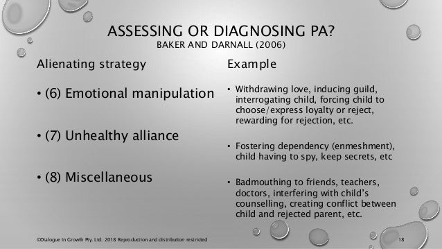 ASSESSING OR DIAGNOSING PA? BAKER AND DARNALL (2006) Alienating strategy • (6) Emotional manipulation • (7) Unhealthy alli...