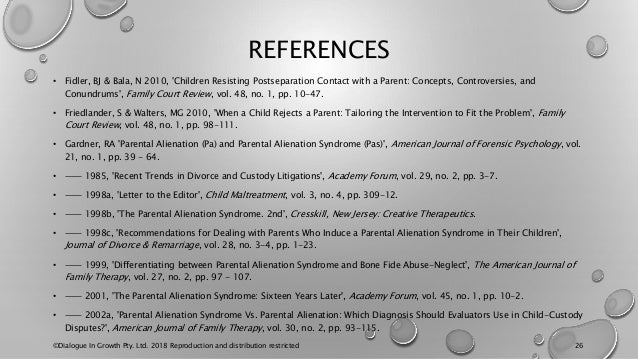 REFERENCES • Fidler, BJ & Bala, N 2010, 'Children Resisting Postseparation Contact with a Parent: Concepts, Controversies,...