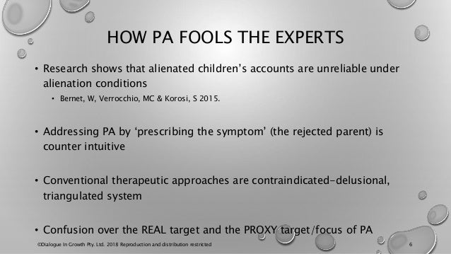 HOW PA FOOLS THE EXPERTS • Research shows that alienated children's accounts are unreliable under alienation conditions • ...