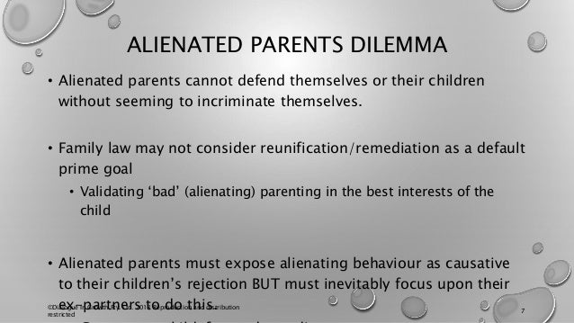 ALIENATED PARENTS DILEMMA • Alienated parents cannot defend themselves or their children without seeming to incriminate th...