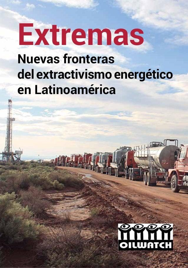 1 Extremas Nuevas fronteras del extractivismo energético en Latinoamérica