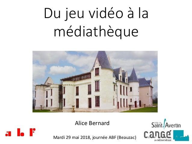 Du jeu vidéo à la médiathèque Alice Bernard Mardi 29 mai 2018, journée ABF (Beauzac)
