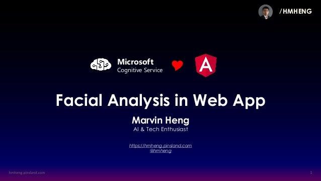 ∕ HMHENG Facial Analysis in Web App Marvin Heng AI & Tech Enthusiast https://hmheng.pinsland.com @hmheng Microsoft Cogniti...