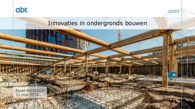 www.abt.eu Innovaties in ondergronds bouwen Ruud Arkesteijn 31 mei 2018