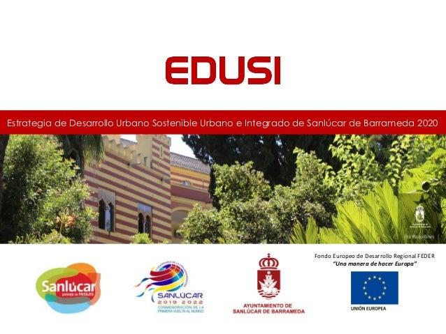 """Fondo Europeo de Desarrollo Regional FEDER """"Una manera de hacer Europa"""" Estrategia de Desarrollo Urbano Sostenible Urbano ..."""