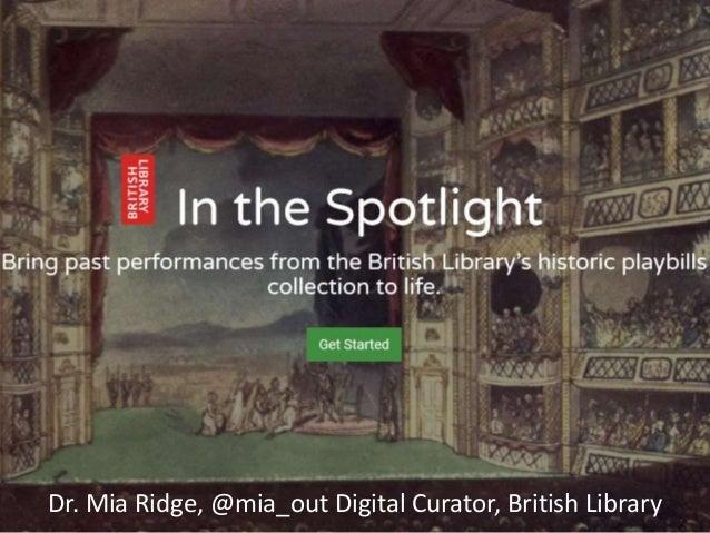Dr. Mia Ridge, @mia_out Digital Curator, British Library