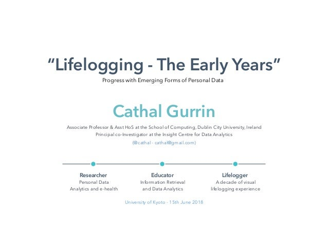 """Lifelogging - The Early Years"" Associate Professor & Asst HoS at the School of Computing, Dublin City University, Ireland..."
