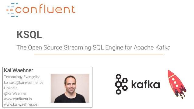 1Confidential KSQL The Open Source Streaming SQL Engine for Apache Kafka Kai Waehner Technology Evangelist kontakt@kai-wae...
