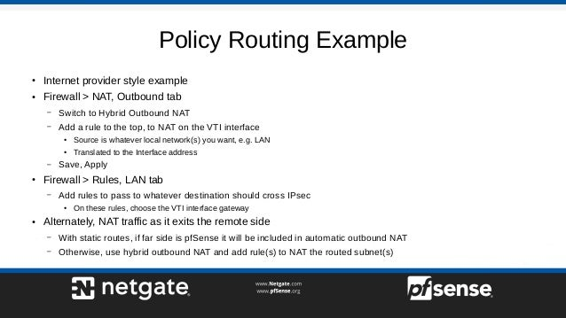 Policy Routing Example ● Internet provider style example ● Firewall > NAT, Outbound tab – Switch to Hybrid Outbound NAT – ...