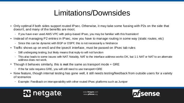 Limitations/Downsides ● Only optimal if both sides support routed IPsec. Otherwise, it may take some fussing with P2s on t...