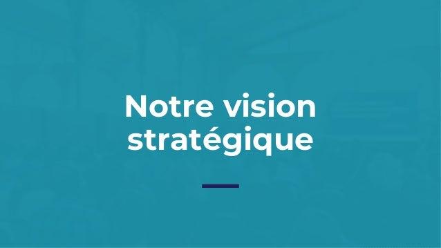 Notre vision stratégique