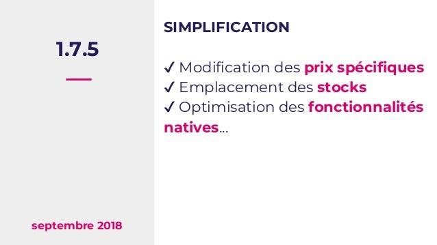 1.7.5 septembre 2018 SIMPLIFICATION ✔ Modification des prix spécifiques ✔ Emplacement des stocks ✔ Optimisation des foncti...