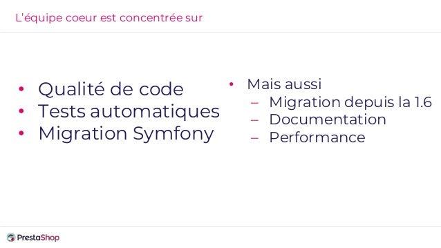 L'équipe coeur est concentrée sur • Qualité de code • Tests automatiques • Migration Symfony • Mais aussi – Migration depu...