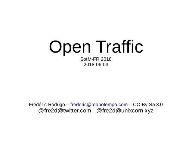 Open TrafficSotM-FR 2018 2018-06-03 Frédéric Rodrigo – frederic@mapotempo.com – CC-By-Sa 3.0 @fre2d@twitter.com - @fre2d@u...