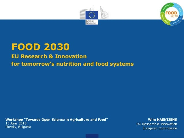 FOOD 2030 EU Research & Innovation for tomorrow's nutrition and food systems Wim HAENTJENS DG Research & Innovation Europe...
