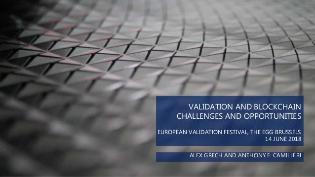 ALEX GRECH AND ANTHONY F. CAMILLERI VALIDATION AND BLOCKCHAIN CHALLENGES AND OPPORTUNITIES EUROPEAN VALIDATION FESTIVAL, T...