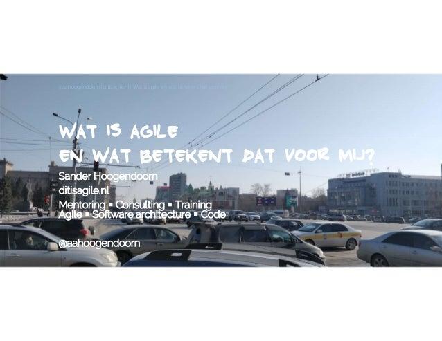 WAT IS AGILE EN WAT BETEKENT DAT VOOR MIJ? Sander Hoogendoorn ditisagile.nl Mentoring ▪ Consulting ▪ Training Agile ▪ Soft...