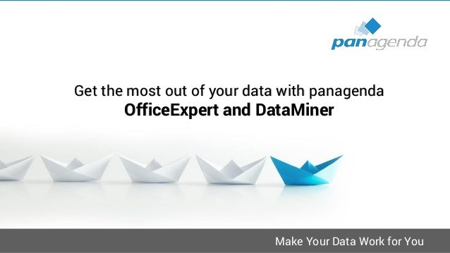 Make Your Data Work for You Get the most out of your data with panagenda OfficeExpert and DataMiner