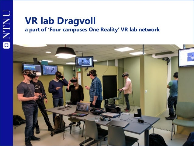 VR Lab NTNU at Dragvoll What VR lab is: an innovative space for students, teachers and researchers from all study programs...