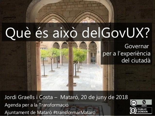 1 Jordi Graells i Costa – Mataró, 20 de juny de 2018 Agenda per a la Transformació Ajuntament de Mataró #transformarMataró...