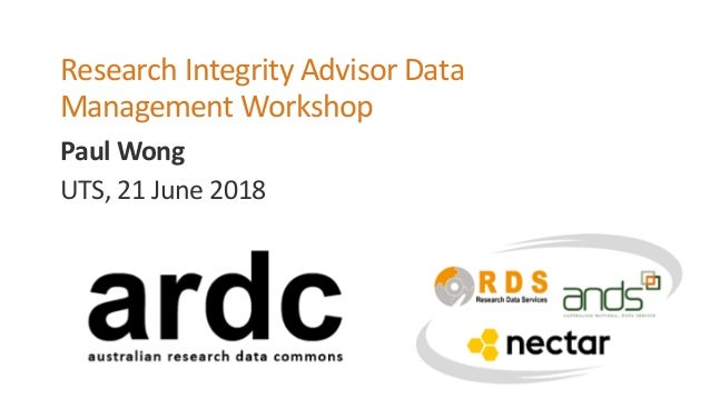 Paul Wong Research Integrity Advisor Data Management Workshop UTS, 21 June 2018