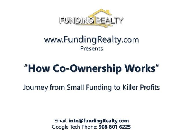 """www.FundingRealty.com Presents """"How Co-Ownership Works"""" Journey from Small Funding to Killer Profits Email: info@fundingRe..."""
