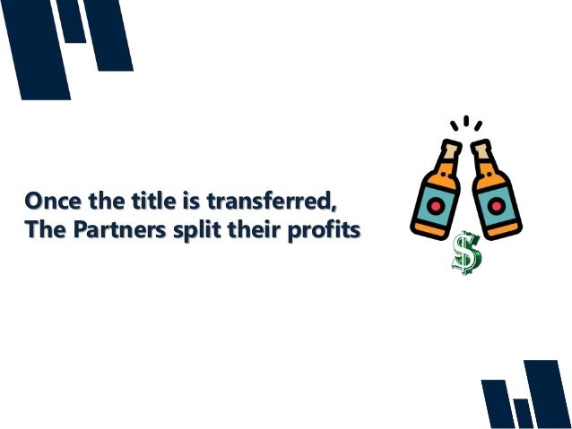 Once the title is transferred, The Partners split their profits