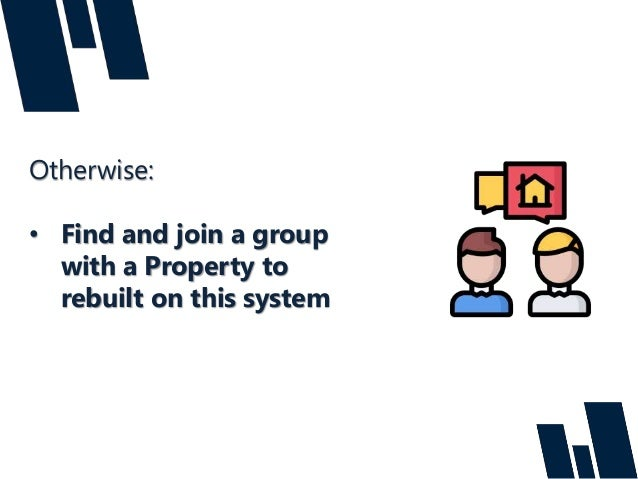 Otherwise: • Find and join a group with a Property to rebuilt on this system
