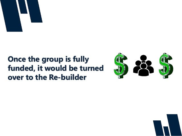 Once the group is fully funded, it would be turned over to the Re-builder